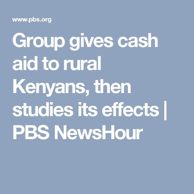 Group gives cash aid to rural Kenyans, then studies its effects | PBS NewsHour