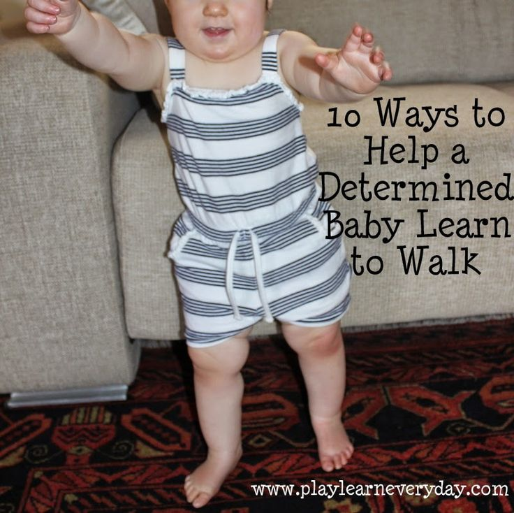 Play and Learn Everyday: 10 Ways to Help a Determined Baby Learn to Walk