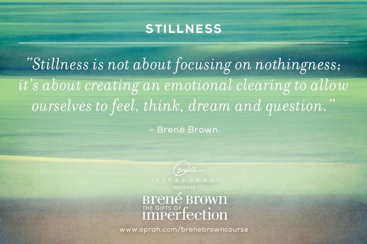 Stillness is about creating an emotional clearing to allow ourselves to feel, think, dream and question. #OLCBreneCourse