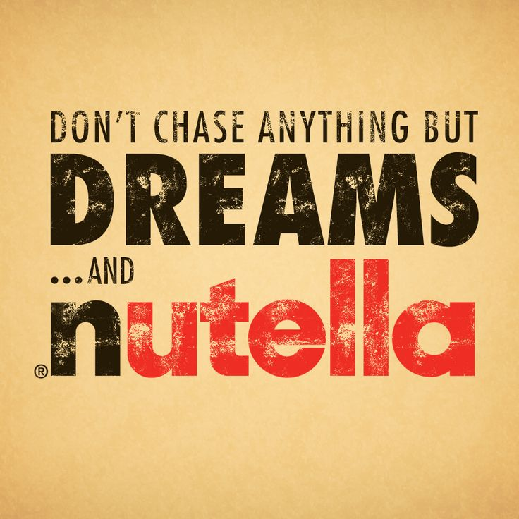 Sometimes Nutella and dreams are one and the same.