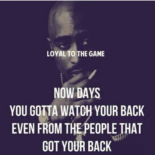 Tupac Quotes On Loyalty: Absolutely. The Most Horrifying Lesson I Ever Learned