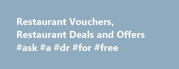 Restaurant Vouchers, Restaurant Deals and Offers #ask #a #dr #for #free http://ask.remmont.com/restaurant-vouchers-restaurant-deals-and-offers-ask-a-dr-for-free/  #ask restaurant offers # Restaurant Vouchers, Deals and Offers The Best Printable Vouchers for Restaurants, 2 for 1 Deals and Money Off Discounts 25% Off Food Bill 30% Off All Main Courses Ends: 17/11/2015 Terms Conditions i View Zizzi Only…Continue Reading