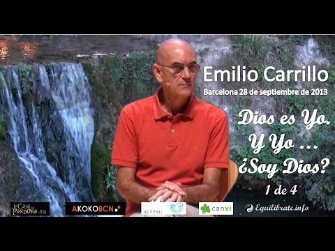 Dios es yo, y yo...¿ Soy Dios ? - EMILIO CARRILLO, Conferencia Barcelona 2013 Parte 1 de 4 - YouTube