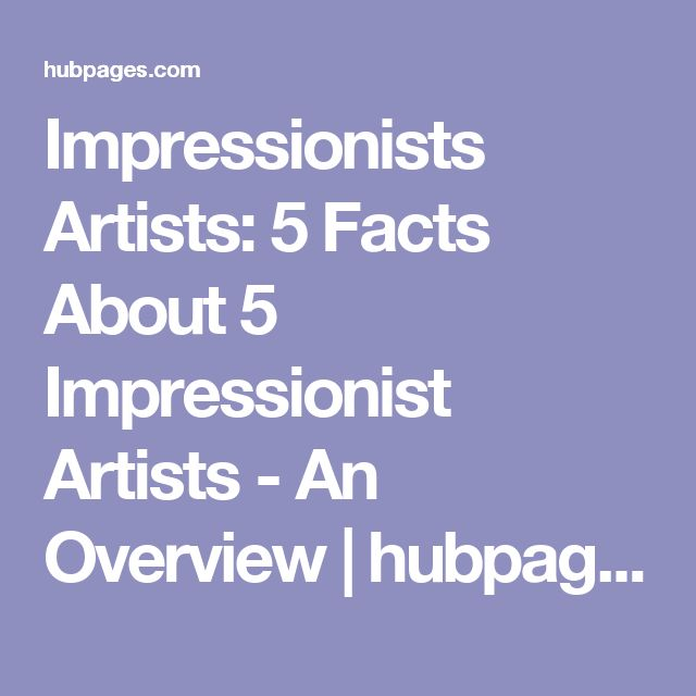 Impressionists Artists: 5 Facts About 5 Impressionist Artists - An Overview | hubpages