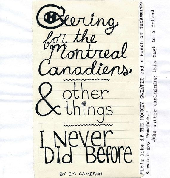 The long-awaited digital edition!  CHEERING FOR THE MONTREAL CANADIENS & OTHER THINGS I NEVER DID BEFORE is an illustrated young adult novelette about queer teenagers, several kinds of love/art, & just a touch of hockey. It follows the adventures of Jonah Matheson over a 24 hour-ish period after he accidentally cheers a Habs goal in front of his Sens-obsessed parents, and has to explain that his crush on Canadiens fan Everett La-Leoni has shifted his loyalties.  Yes, this is a ki...