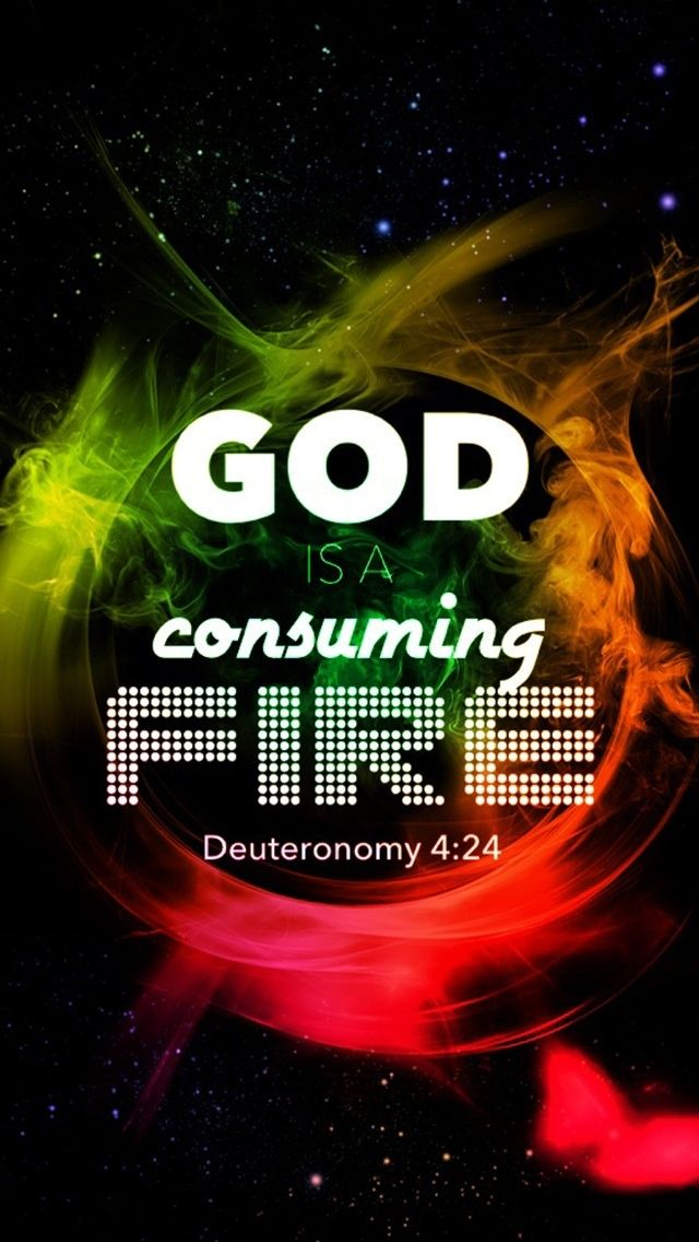 Deuteronomy 4:24 The Lord your God is a devouring fire; he is a jealous God.