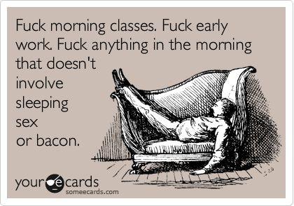 Bahahaha: Sleep Sex, Fucking Mornings, Mornings Personalized, Thoughts Exact, My Life, So True, Language, Hate Mornings, My Feelings