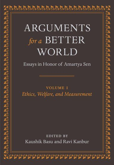 Arguments for a Better World: Essays in Honor of Amartya Sen  Volume I: Ethics, Welfare, and Measurement  Edited by Kaushik Basu and Ravi Kanbur. 2009