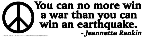 You can no more win a war than you can win an earthquake. - Jeannette Rankin
