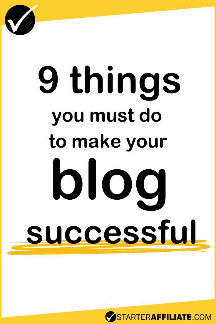 Find out what 9 things you must do to make your blog successful!