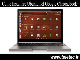 Chromebook - Come Avere Ubuntu e Chrome OS nello stesso netbook ed utilizzarli entrambi in contemporanea