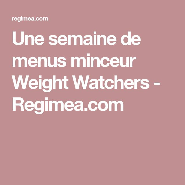 Une semaine de menus minceur Weight Watchers - Regimea.com
