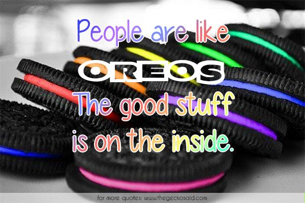 People are like Oreos. The good stuff is on the inside.  #beauty #good #inside #oreos #quotes #stuff