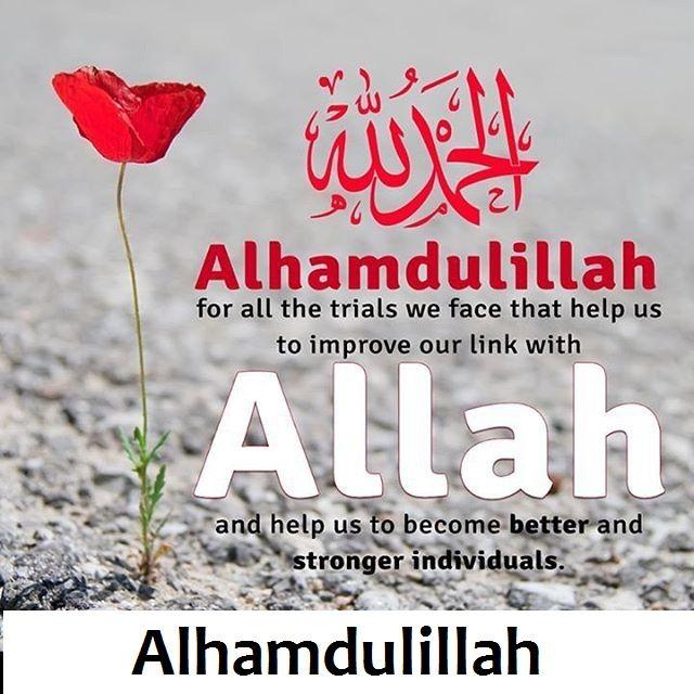 Alhamdulillah for all the trials that bring us closer to Allah SWT. #Alhumdulillah #For #Islam #Muslim #Dua #Dhikr #Quran