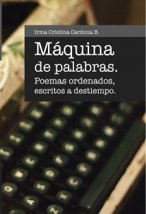 MAQUINA DE PALABRAS - poemas ordenados escritos a destiempo http://www.bubok.co/libros/215496/MAQUINA-DE-PALABRAS--poemas-ordenados-escritos-a-destiempo
