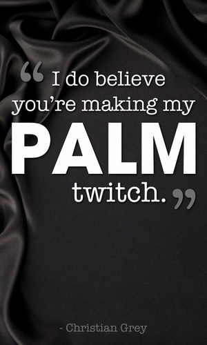Making My Palm TwitchTwitch Palms, 50 Shades, Palms Twitch, Fifty Shades, Book, Christian Grey Quotes, 50Shades, Baby, Twitchy Palms