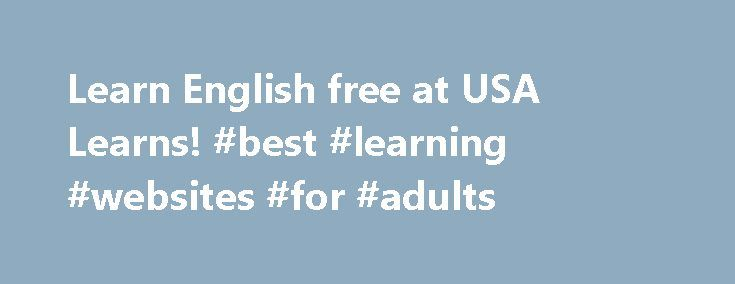 Learn English free at USA Learns! #best #learning #websites #for #adults http://education.remmont.com/learn-english-free-at-usa-learns-best-learning-websites-for-adults-2/  #best learning websites for adults # Learn English FREE with USA Learns! Welcome to USA Learns. a free website for adults to learn English. Here you can practice English speaking, reading, writing, listening, grammar, vocabulary and more. USA Learns is a very popular way to learn English online. Since 2008, when the…