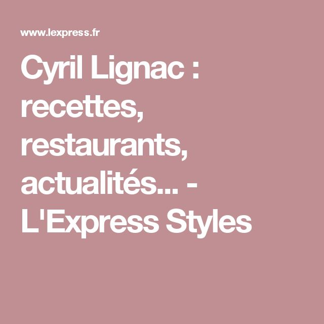 Cyril Lignac : recettes, restaurants, actualités... - L'Express Styles