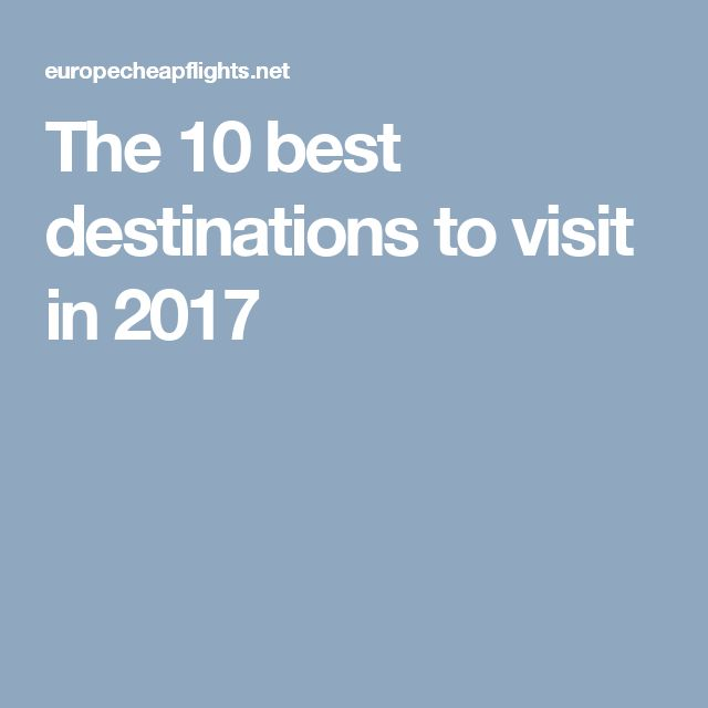 The 10 best destinations to visit in 2017