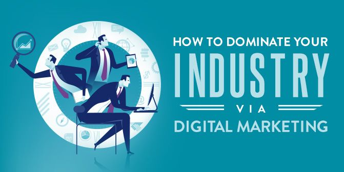 How To Dominate Your Industry Via #Digital #Marketing