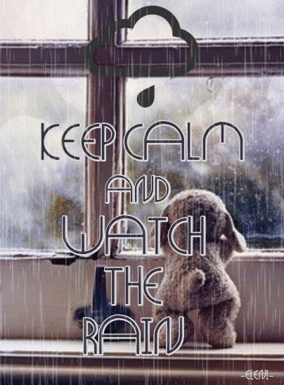 KEEP CALM AND WATCH THE RAIN (animated rain) - created by eleni.---- then just think about your things.