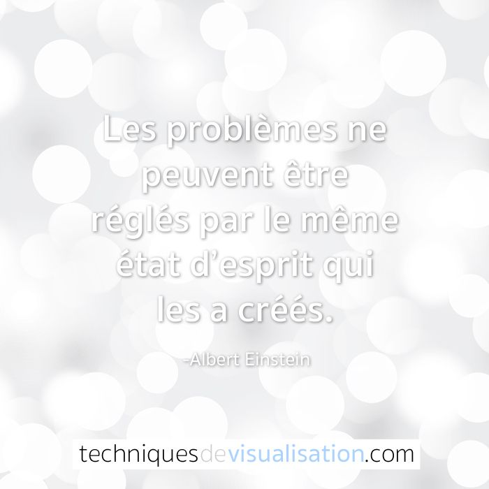Techniques de Visualisation - Citation - Albert Einstein: Les problèmes ne peuvent être réglés par le même état d'esprit qui les a créés. #inspiration #citation #sagesse