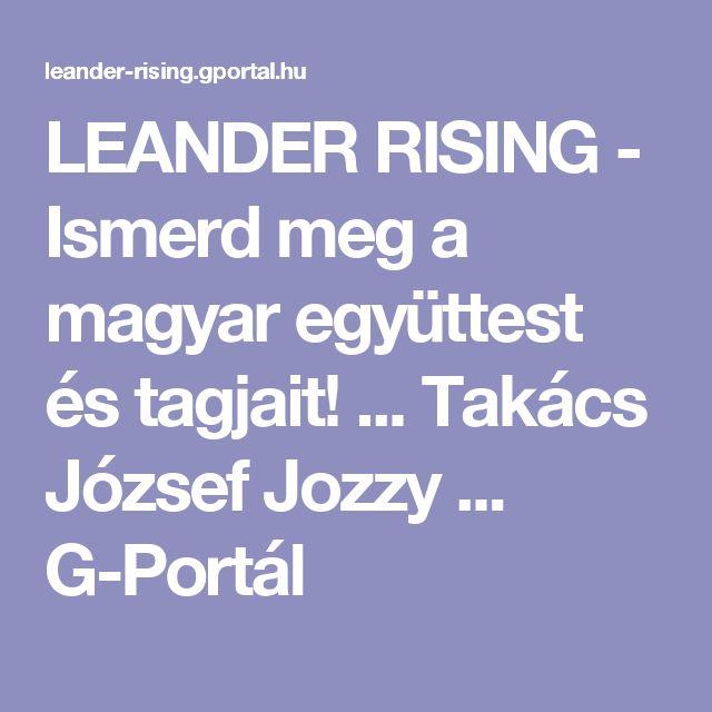 LEANDER RISING -  Ismerd meg a magyar együttest és tagjait!   ... Takács József Jozzy ...    G-Portál
