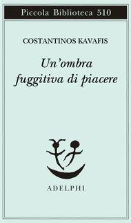 Un'ombra fuggitiva di piacere - Constantinos Kavafis - Adelphi Edizioni