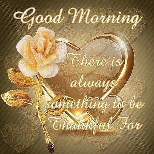 Good Morning, There Is Always Something To Be Thankful For morning good morning…