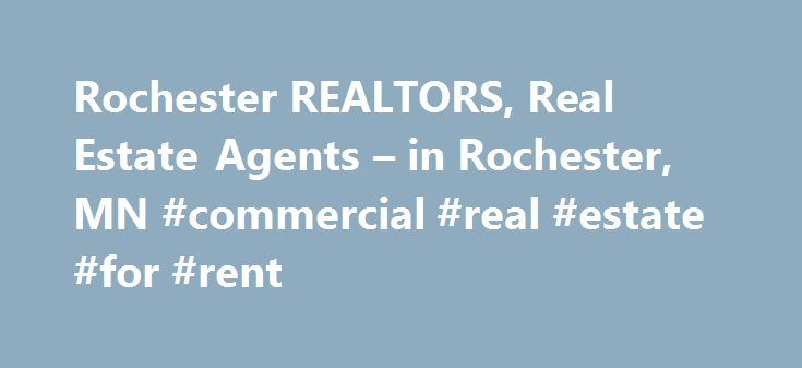 Rochester REALTORS, Real Estate Agents – in Rochester, MN #commercial #real #estate #for #rent http://real-estate.nef2.com/rochester-realtors-real-estate-agents-in-rochester-mn-commercial-real-estate-for-rent/  #rochester mn real estate # Rochester, MN RE