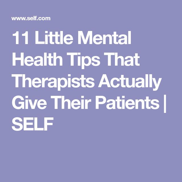11 Little Mental Health Tips That Therapists Actually Give Their Patients | SELF