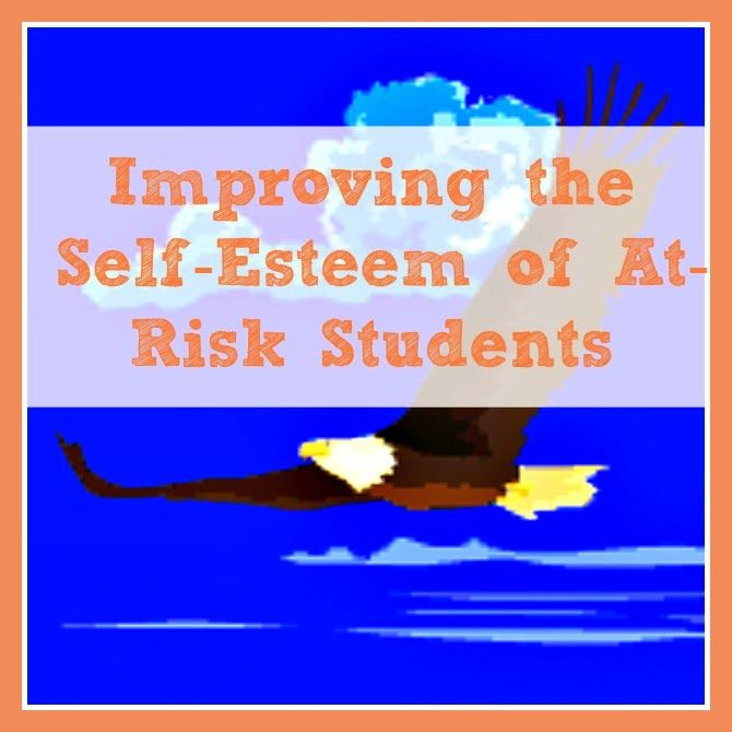 Improving the Self-Esteem of At-Risk Students - 8 solid ideas for helping those who need it the most. Must Read!