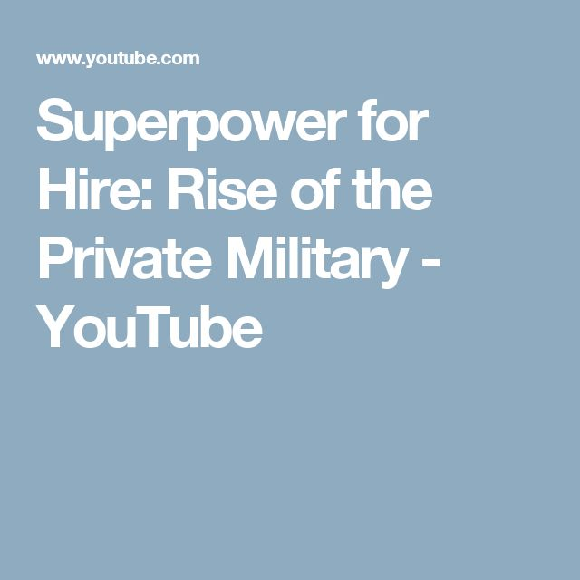 Superpower for Hire: Rise of the Private Military - YouTube