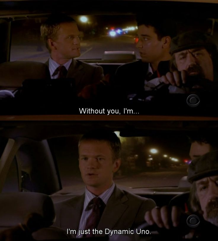 """S1E3 Sweet Taste of Liberty   """"Without you I'm... I'm just the dinamic uno."""" -Barney Stinson"""