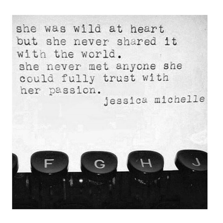 She was wild at heart but she never shared it with the world. She never met anyone she fully trust with her passion.
