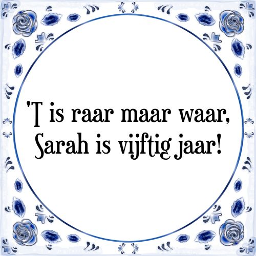 't Is raar maar waar, Sarah is vijftig jaar - Bekijk of bestel deze Tegel nu op Tegelspreuken.nl