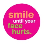 smile until your face hurts.  try it - a LOL moment is guaranteed!