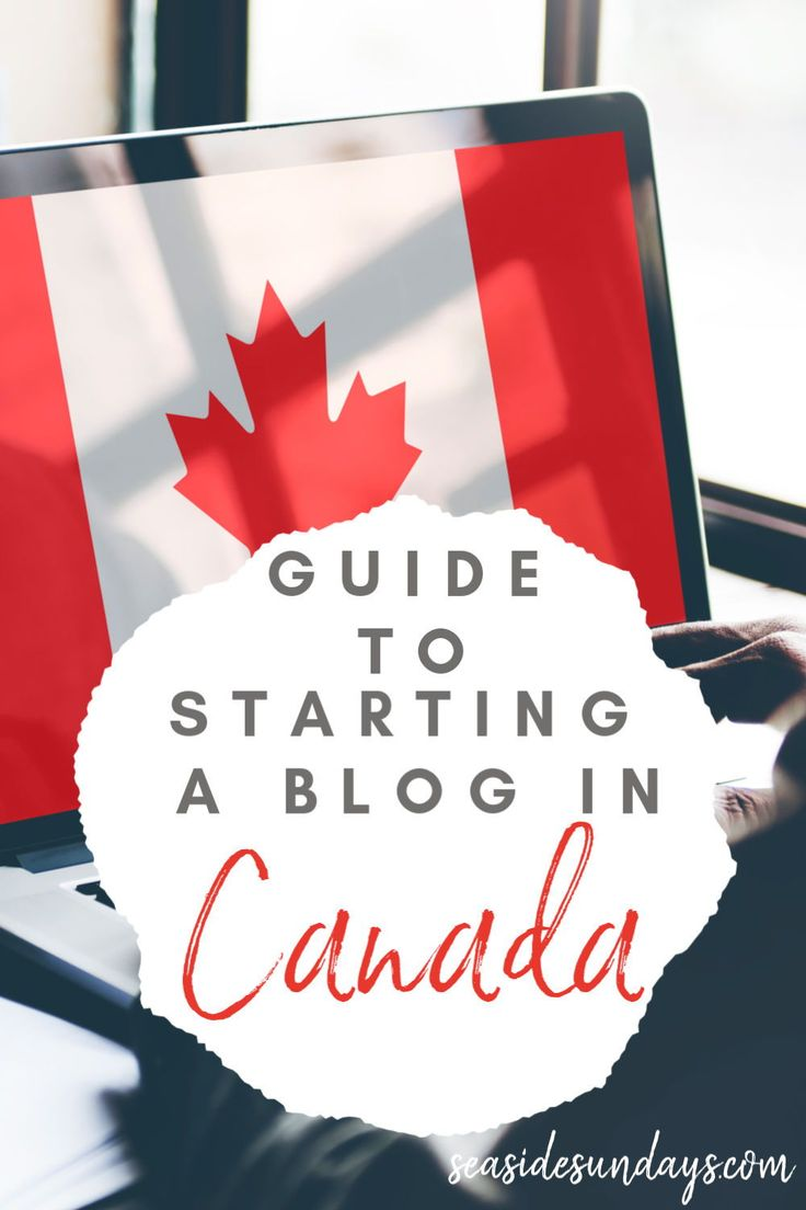 How To Start A Blog in Canada (2019 Guide)