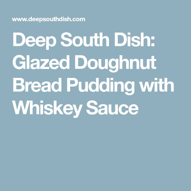 Deep South Dish: Glazed Doughnut Bread Pudding with Whiskey Sauce
