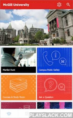 McGill  Android App - playslack.com ,  McGill App is the official campus app for current McGill University students. Access your McGill University news, events, calendars, clubs, social media, maps and more. Stay organized with your classes and assignments through the timetable. Connect with the campus community through the campus feed.Features to help you with your student life + Classes - Manage your classes, create to-dos & reminders, and stay on top of assignments. + Timetable…
