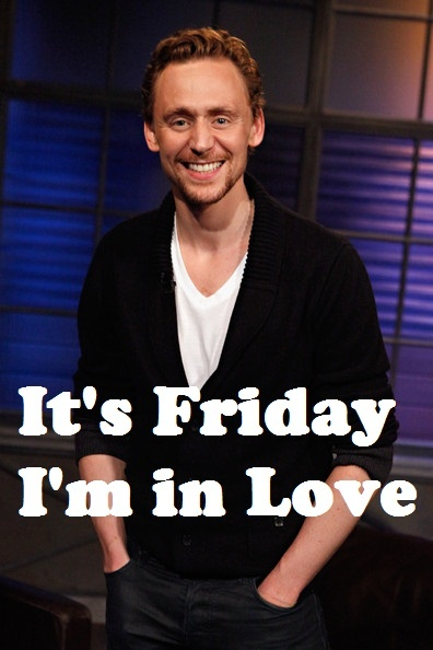 Friday I'm in Love.  Also Saturday, Sunday, Monday, Tuesday, Wednesday and Thursday.