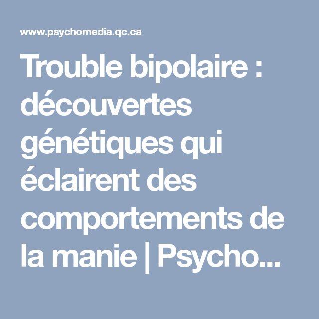 Trouble bipolaire: découvertes génétiques qui éclairent des comportements de la manie | Psychomédia