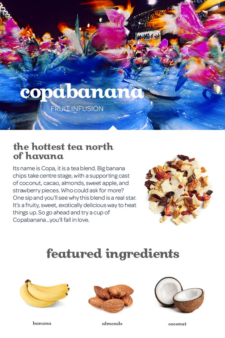 SPRING 2015 - They're back! Its name is Copa, it is a tea blend. Big banana chips take centre stage, with a supporting cast of coconut, cacao, almonds, apple and strawberry.