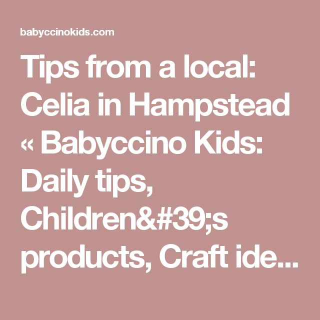 Tips from a local: Celia in Hampstead «  Babyccino Kids: Daily tips, Children's products, Craft ideas, Recipes & More