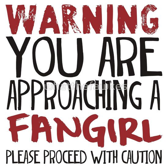 Do not insult any of her: ships, OTPs, celebrity crushes, shows, fantoms, or call her crazy... unless of course she is a part of the Sherlock fandom, they've all sort of given up on that last one