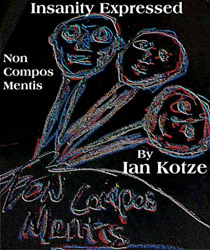 Insanity Expressed: Non Compos Mentis (The Monologue of Madness Book 2), Ian Kotze - Amazon.com
