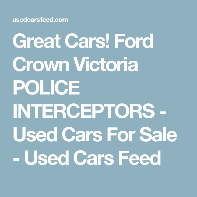 Great Cars! Ford Crown Victoria POLICE INTERCEPTORS - Used Cars For Sale - Used Cars Feed