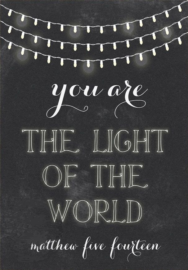 Matthew 5:14, a beautiful verse and daily reminder that we ARE the light of the world!: