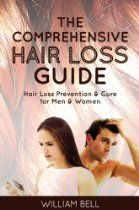 The Comprehensive Hair Loss Guide: Hair Loss Treatment and Cure for Men and Women (Hair Loss Treatment for Women, Hair Loss Treatment for Me...