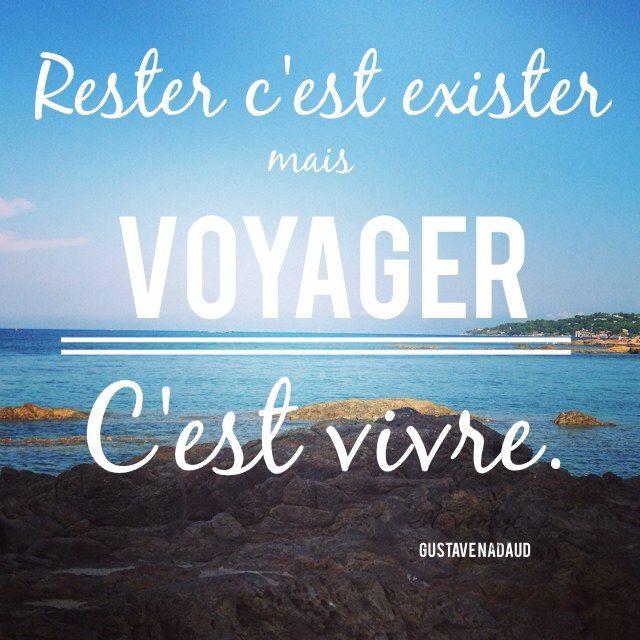 Rester c'est exister, mais voyager c'est vivre Gustave Nadaud  #citations #voyages
